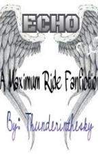 Echo... A Maximum Ride Fan Fiction. by thunderinthesky