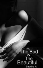 The Bad And The Beautiful  ( ON HOLD) by Sabrinaaxxo