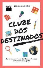 Clube Dos Destinados [Hiatos] by larisribeiro