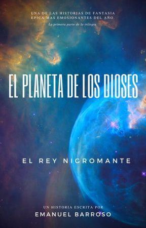 EL PLANETA DE LOS DIOSES. El rey nigromante. by EmanuelBarroso7