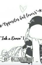 ❀Opposites but lover's❀   °•Ink x Error•°     by Someonewillbetheir