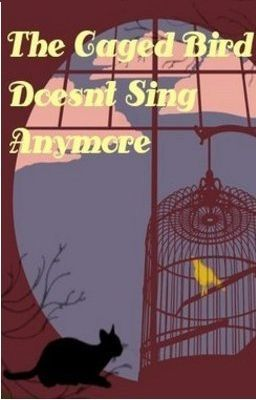 The Caged Bird Doesn't Sing Anymore