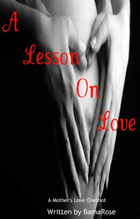 A Lesson On Love : A Mother's Love Oneshot by BamaRose