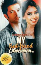 my bestfriend obsession (wattys 2017)✅ by vrindakhanna14