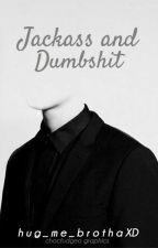 Jackass and Dumbshit by Hug_Me_BrothaXD