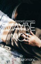 Maybe Not [Frerard Version] by myavengedromanc