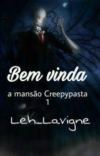 Bem vinda a mansão Creepypasta. by Leh_Lavigne