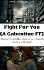 Fight For You (A Gabentine FF) (EXTREMELY SLOW UPDATES) by KyraTheFanGirl_1375