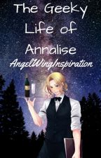 The Geeky Life of Annalise [Boredom Book #2] by AngelWingInspiration