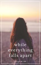 While Everything Falls Apart by gsqswim