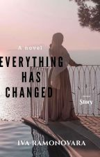 EVERYTHING HAS CHANGED (Complete) #wattys17 by Stroopsbaby