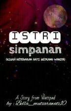 Istri Simpanan [TAMAT] by Bella_mutiarawati10