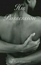 His Possession by MythWriter1961