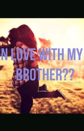 In Love With My Brother Chapter One Wattpad