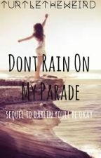 Dont rain on my parade (sequel to darlin youll be okay) by turtletheweird