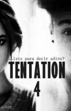 Tentation 4. ¿lista para decir adios? by Writerloveless