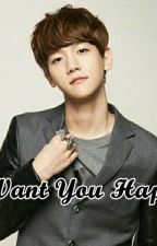I Want You Happy [Baekhyun Exo FF] by Jeon01_Minra