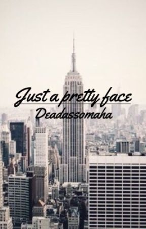 Just a pretty face//trilogy[COMPLETED] by deadassomaha