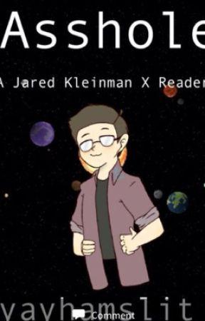Asshole ( Jared Kleinnman x Reader) by whatevertrash
