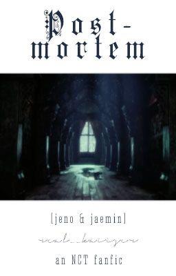Đọc truyện [✓] [NCT] [Jeno & Jaemin] Post-mortem