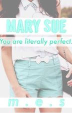 Mary Sue (COMPLETED) by somewhatcivilized