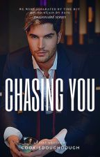 Chasing You (Billionaire series) by cookiedoughdough