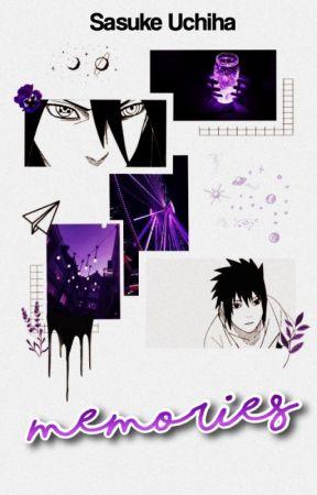 Memories ― Sasuke Uchiha. by bloominghosts