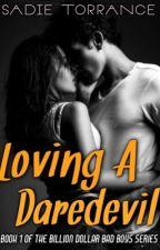 Loving A Daredevil (Billion Dollar Bad Boys _ Book One) by bearmama256
