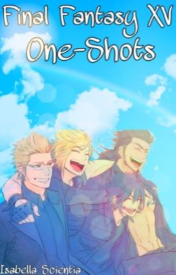 Final Fantasy XV x Reader| Oneshots - CallofWhiteFang - Wattpad
