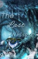 The Last Whisper by thenorthstar