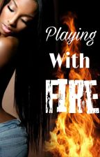 Playing With Fire by Roshasweet