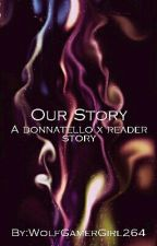 Our Story -- A Donnie X Reader Story by QartsArtz