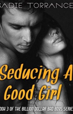 Seducing A Good Girl (Billion Dollar Bad Boys _ Book Three) by bearmama256