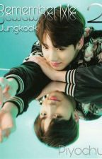 Remember me // Jungkook Book 2 by PiyoChu