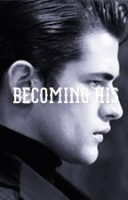 Becoming his by kimmxyy