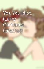 Yes, You Idiot. (Larry Christmas Oneshot) by eatreadwritesleep