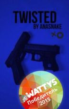 Twisted [h.s.] (The Wattys2015 Winner) by AnaSnake