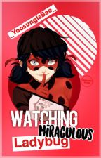 Watching Miraculous Ladybug by _everyoneisbae_
