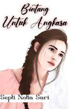 Bintang untuk Angkasa (COMPLETED) by FieSepti