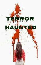Terror Haunted (END) by sweext