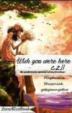 Wish you were here cz. II by LoveAliceBook