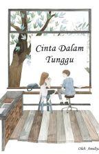 Cinta dalam Tunggu [Completed] by tmameliya