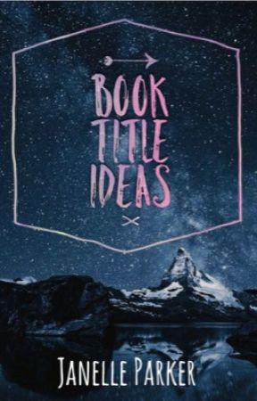 Book Titles Ideas by JanelleParker