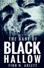 The Bane of Black Hallow - Fright Finalist by FinnyH