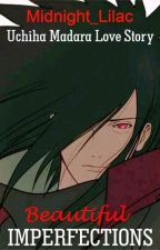 Beautiful Imperfections - An Uchiha Madara Love Story by Midnight_Lilac