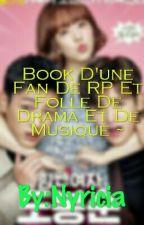 Book D'une Fan De RP Et D'une Folle De Drama Et De Musique ~ by LadyNyricia