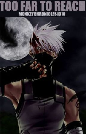 Too Far to Reach (Kakashi Love Story) by MonkeyChronicles1010
