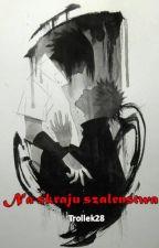 Na skraju szaleństwa (SasuNaru) by Trollek28