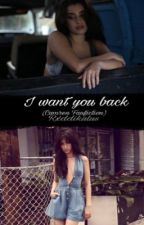I want you back (Camren Delusional Fic) by rxddikulus