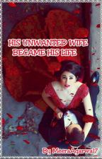 His unwanted wife became his life  by MeeraAgrawal7